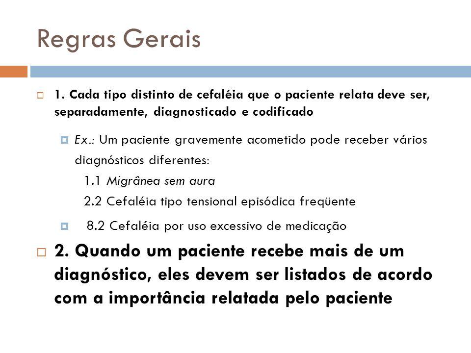Regras Gerais1. Cada tipo distinto de cefaléia que o paciente relata deve ser, separadamente, diagnosticado e codificado.