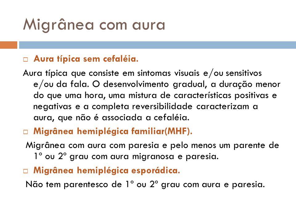 Migrânea com aura Aura típica sem cefaléia.