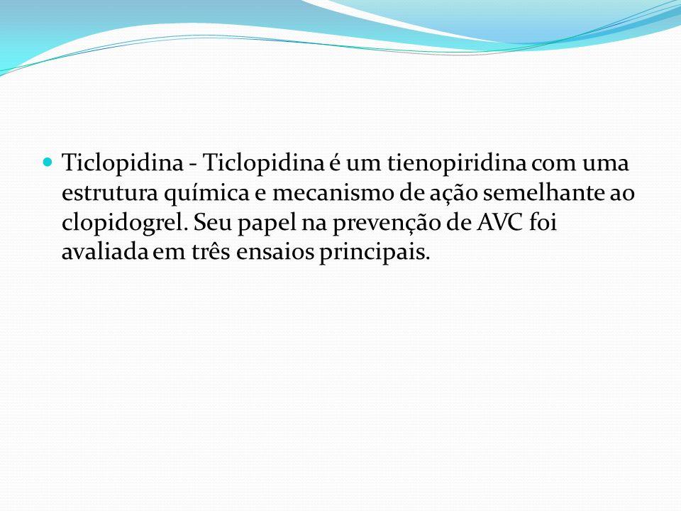 Ticlopidina - Ticlopidina é um tienopiridina com uma estrutura química e mecanismo de ação semelhante ao clopidogrel.