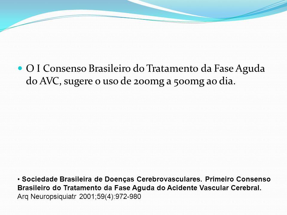 O I Consenso Brasileiro do Tratamento da Fase Aguda do AVC, sugere o uso de 200mg a 500mg ao dia.