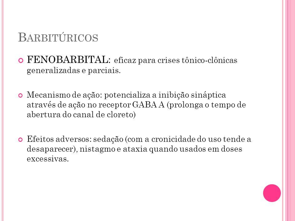 Barbitúricos FENOBARBITAL: eficaz para crises tônico-clônicas generalizadas e parciais.