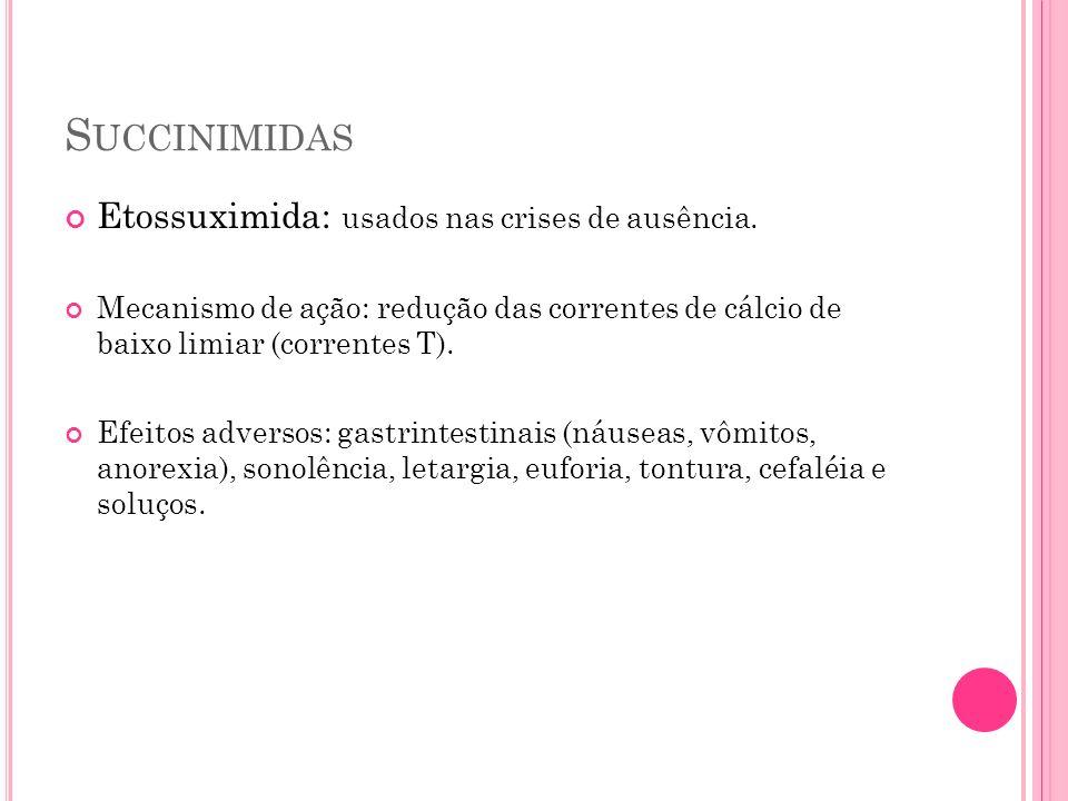 Succinimidas Etossuximida: usados nas crises de ausência.