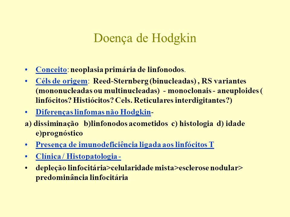 Doença de Hodgkin Conceito: neoplasia primária de linfonodos.