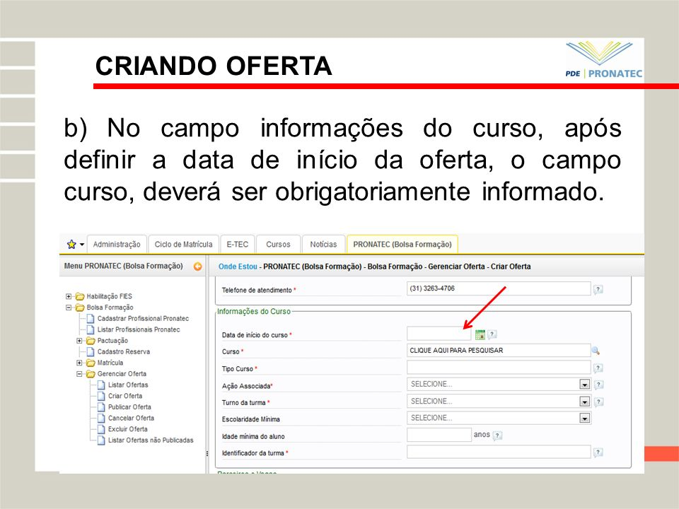 CRIANDO OFERTAb) No campo informações do curso, após definir a data de início da oferta, o campo curso, deverá ser obrigatoriamente informado.