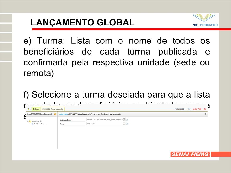 LANÇAMENTO GLOBALe) Turma: Lista com o nome de todos os beneficiários de cada turma publicada e confirmada pela respectiva unidade (sede ou remota)