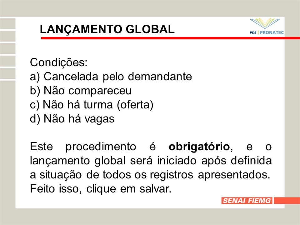 LANÇAMENTO GLOBALCondições: a) Cancelada pelo demandante. b) Não compareceu. c) Não há turma (oferta)