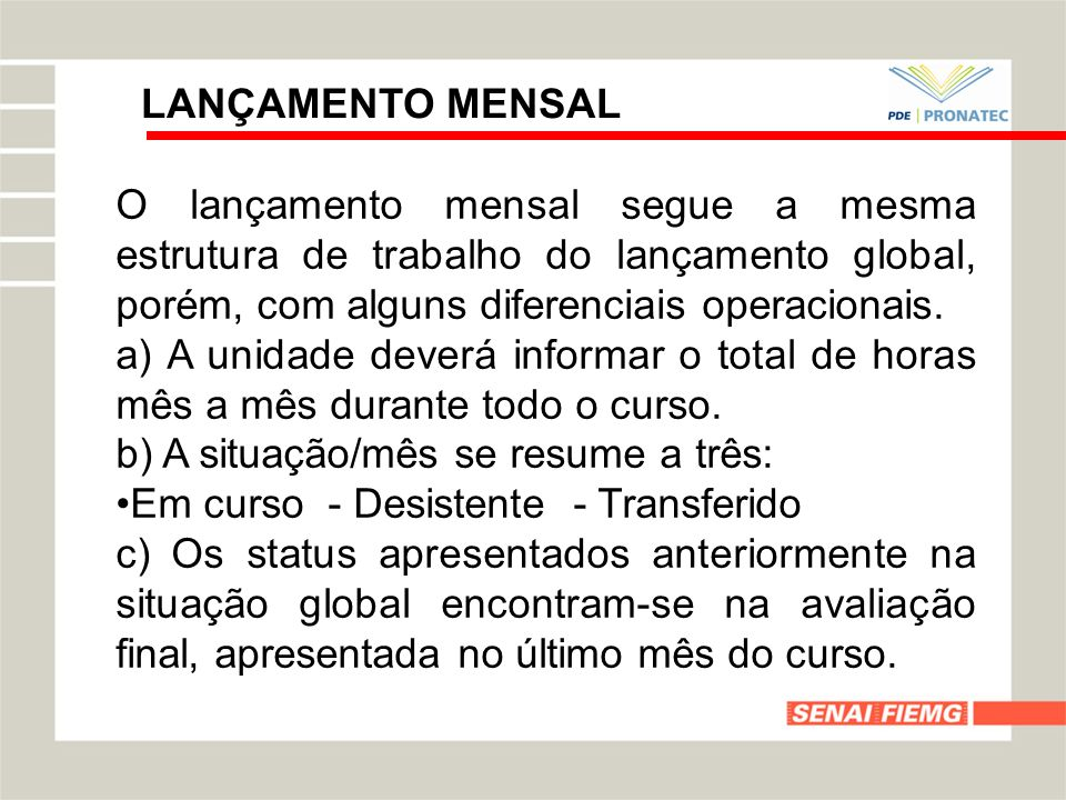 LANÇAMENTO MENSAL O lançamento mensal segue a mesma estrutura de trabalho do lançamento global, porém, com alguns diferenciais operacionais.