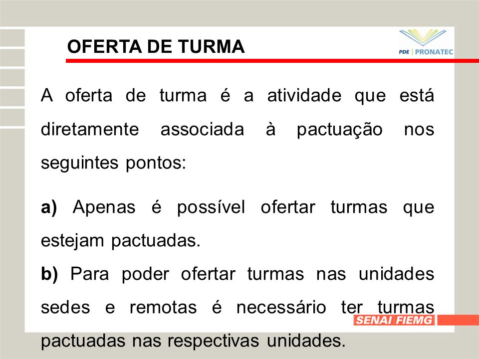 OFERTA DE TURMAA oferta de turma é a atividade que está diretamente associada à pactuação nos seguintes pontos: