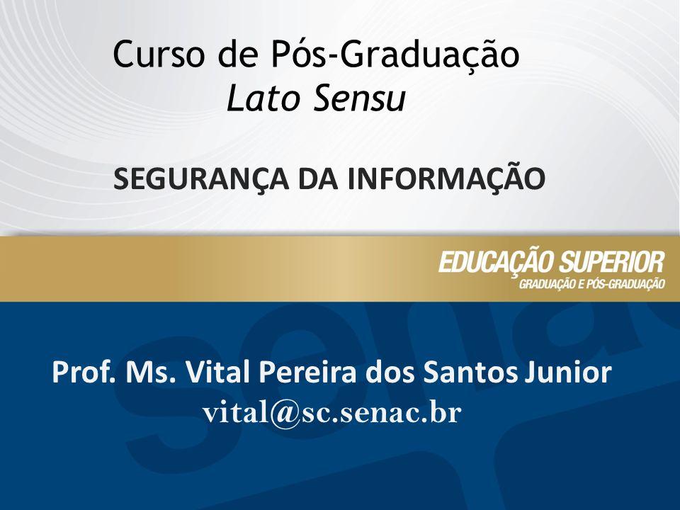 SEGURANÇA DA INFORMAÇÃO Prof. Ms. Vital Pereira dos Santos Junior