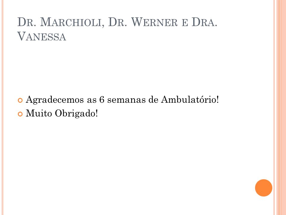 Dr. Marchioli, Dr. Werner e Dra. Vanessa