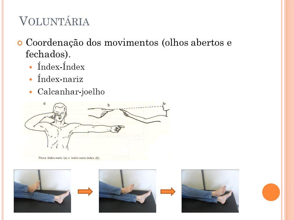 Voluntária Coordenação dos movimentos (olhos abertos e fechados).