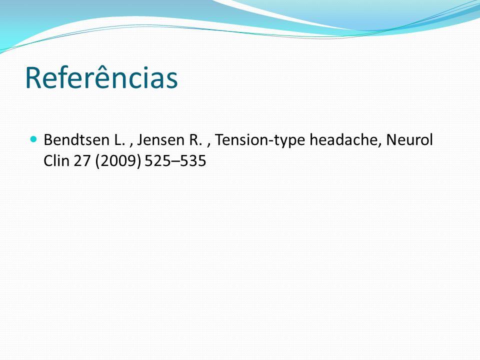 Referências Bendtsen L. , Jensen R. , Tension-type headache, Neurol Clin 27 (2009) 525–535