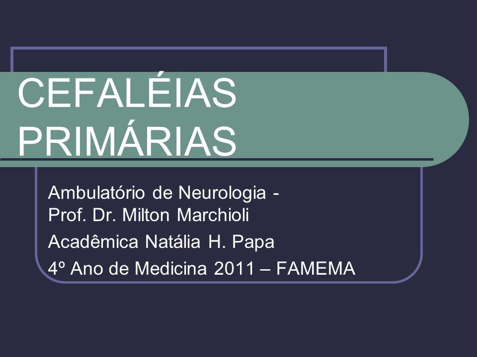 CEFALÉIAS PRIMÁRIAS Ambulatório de Neurologia - Prof. Dr. Milton Marchioli. Acadêmica Natália H. Papa.