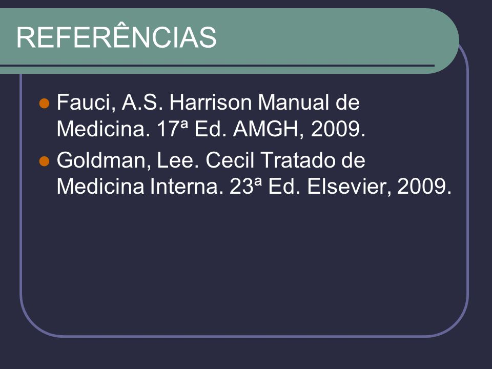 REFERÊNCIAS Fauci, A.S. Harrison Manual de Medicina.