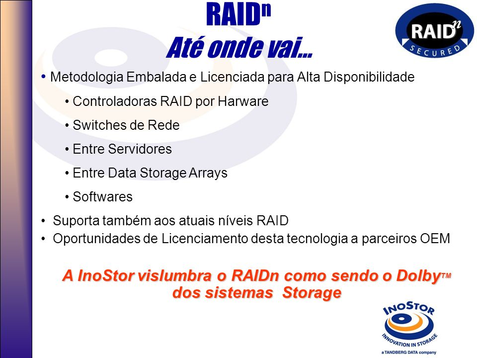 A InoStor vislumbra o RAIDn como sendo o DolbyTM dos sistemas Storage