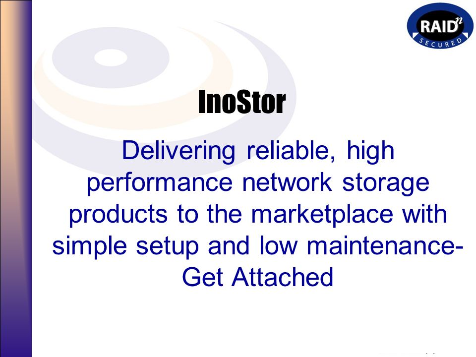InoStor Delivering reliable, high performance network storage products to the marketplace with simple setup and low maintenance-Get Attached.