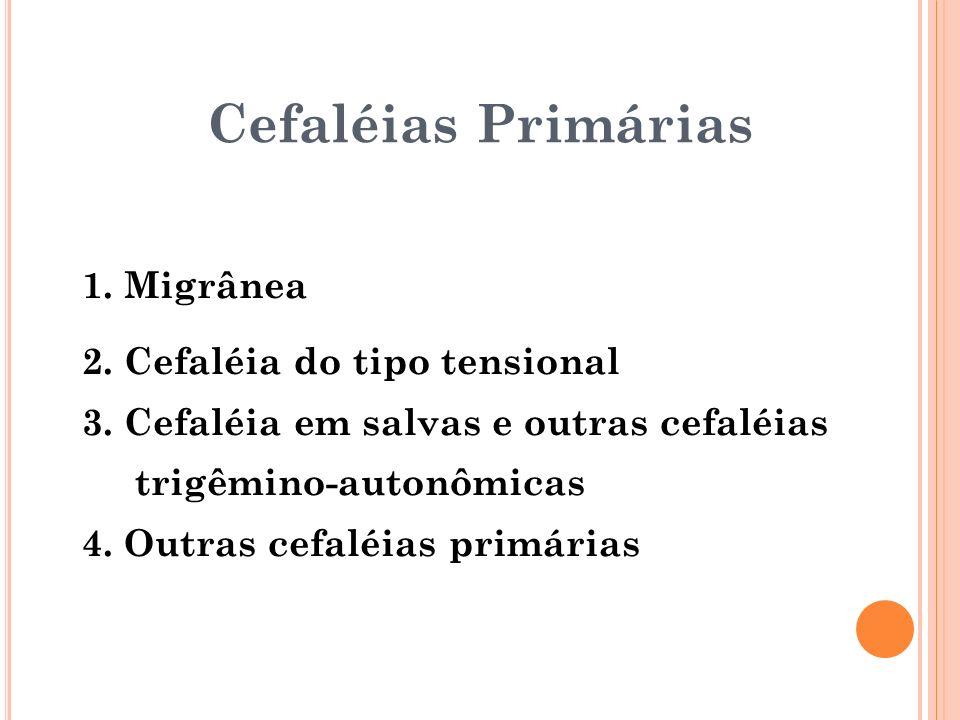 Cefaléias Primárias 1. Migrânea 2. Cefaléia do tipo tensional
