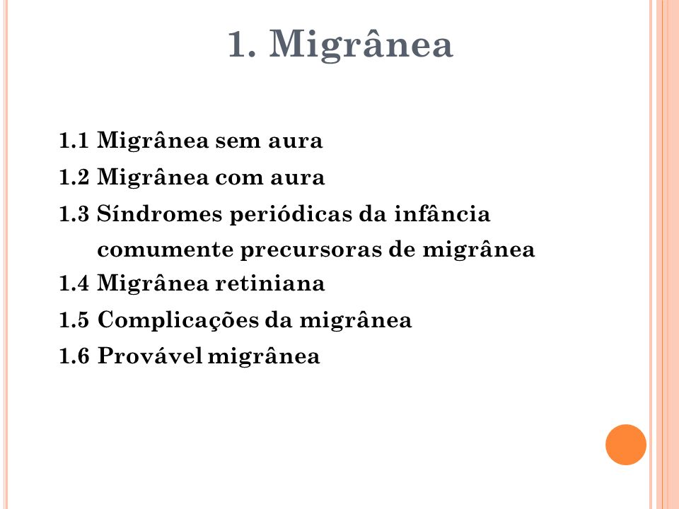 1. Migrânea 1.1 Migrânea sem aura 1.2 Migrânea com aura