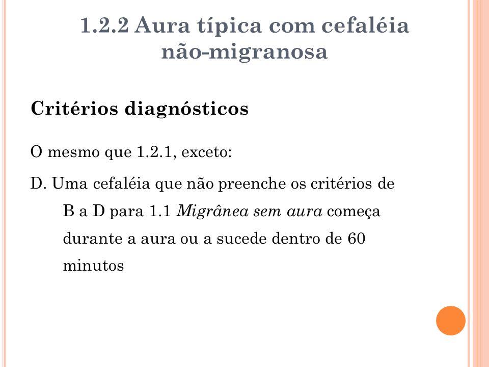 1.2.2 Aura típica com cefaléia não-migranosa