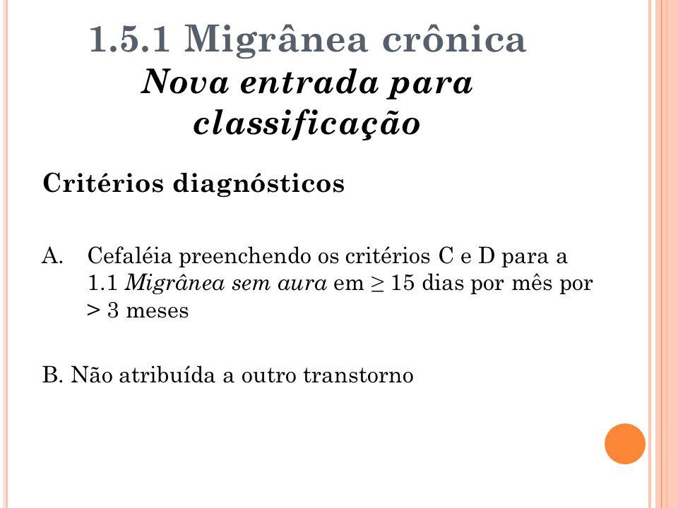 1.5.1 Migrânea crônica Nova entrada para classificação