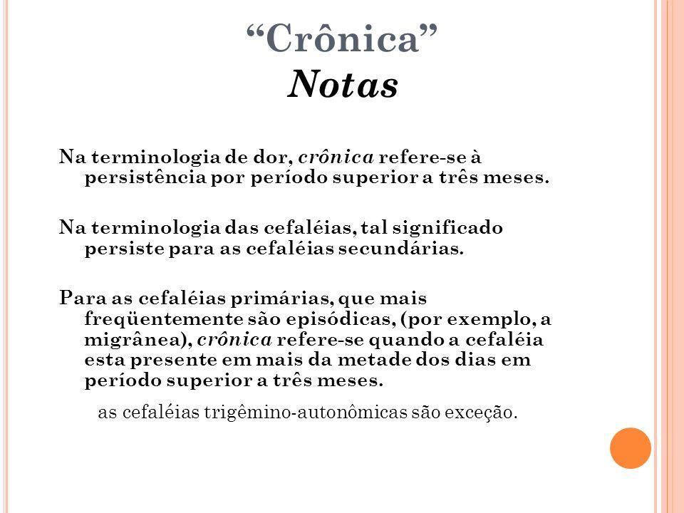 Crônica NotasNa terminologia de dor, crônica refere-se à persistência por período superior a três meses.