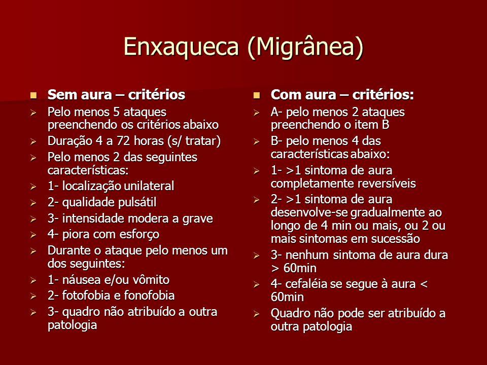 Enxaqueca (Migrânea) Sem aura – critérios Com aura – critérios: