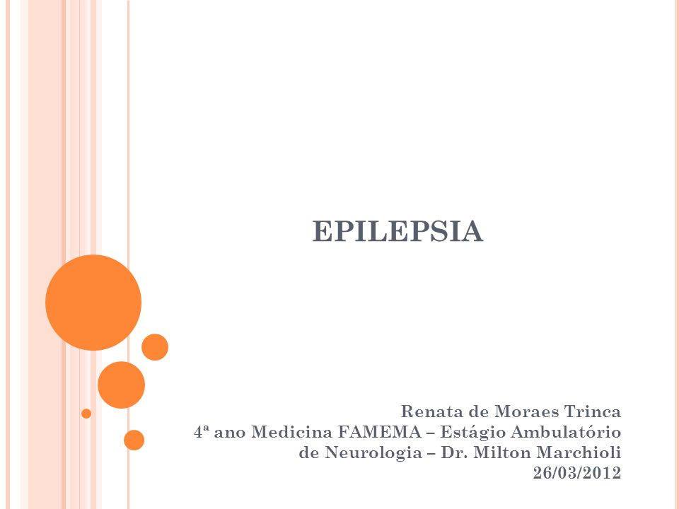 EPILEPSIA Renata de Moraes Trinca 4ª ano Medicina FAMEMA – Estágio Ambulatório de Neurologia – Dr.