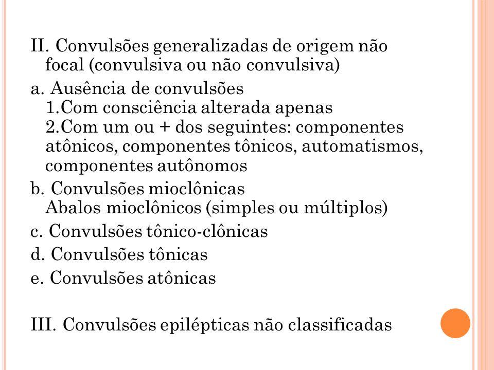 II. Convulsões generalizadas de origem não focal (convulsiva ou não convulsiva) a.