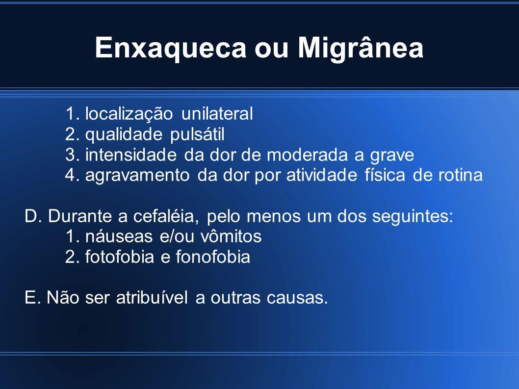 Enxaqueca ou Migrânea 1. localização unilateral 2. qualidade pulsátil