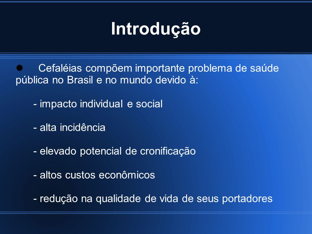 3 Introdução. Cefaléias compõem importante problema de saúde pública no Brasil e no mundo devido à: