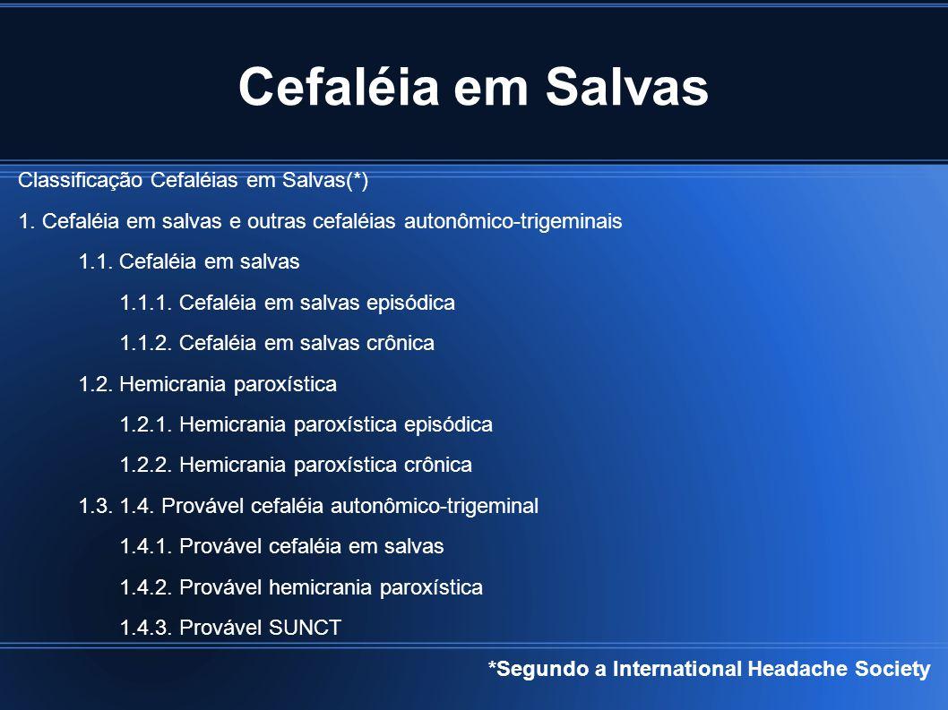 Cefaléia em Salvas Classificação Cefaléias em Salvas(*)