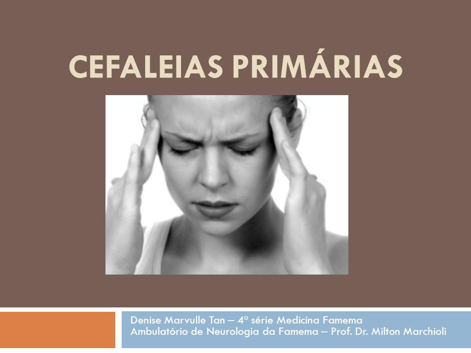 CEFALEIAS PRIMÁRIAS Denise Marvulle Tan – 4ª série Medicina Famema Ambulatório de Neurologia da Famema – Prof.