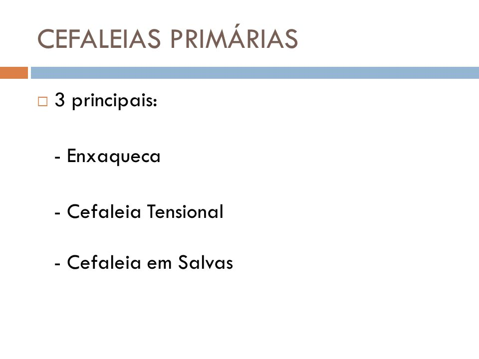 CEFALEIAS PRIMÁRIAS 3 principais: - Enxaqueca