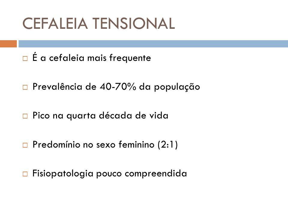 CEFALEIA TENSIONAL É a cefaleia mais frequente
