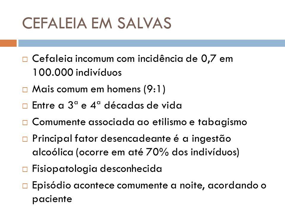 CEFALEIA EM SALVAS Cefaleia incomum com incidência de 0,7 em 100.000 indivíduos. Mais comum em homens (9:1)