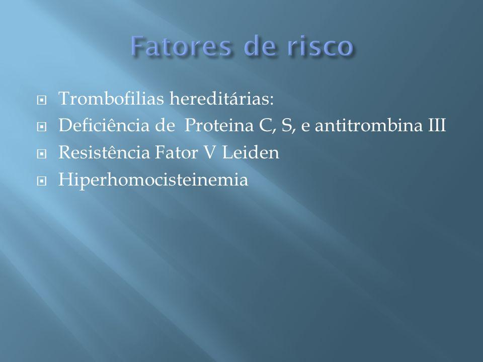 Fatores de risco Trombofilias hereditárias: