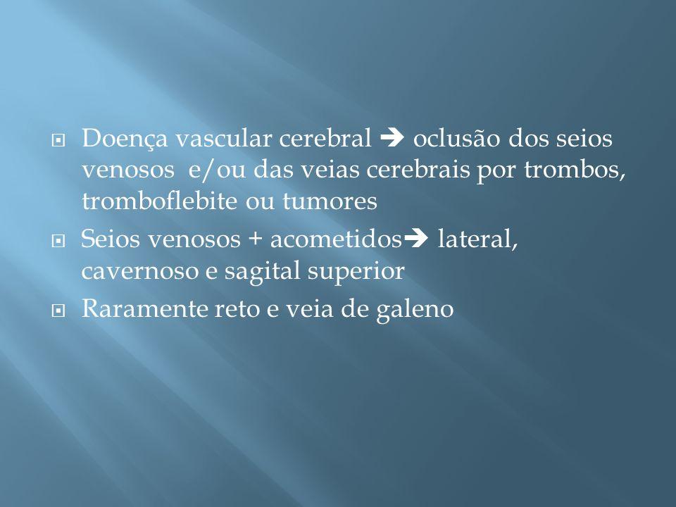 Doença vascular cerebral  oclusão dos seios venosos e/ou das veias cerebrais por trombos, tromboflebite ou tumores