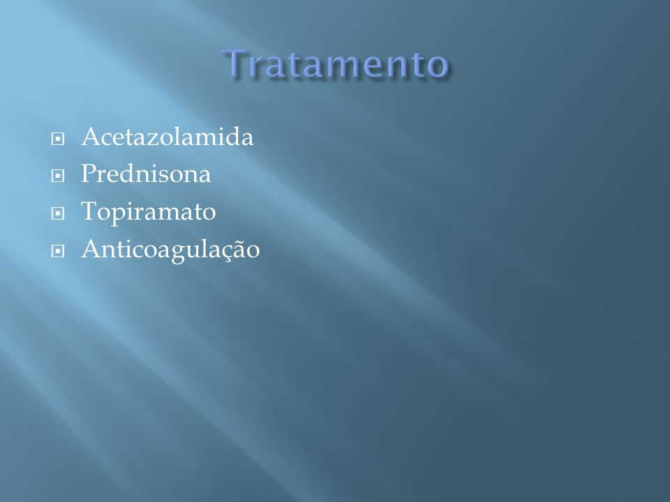 Tratamento Acetazolamida Prednisona Topiramato Anticoagulação