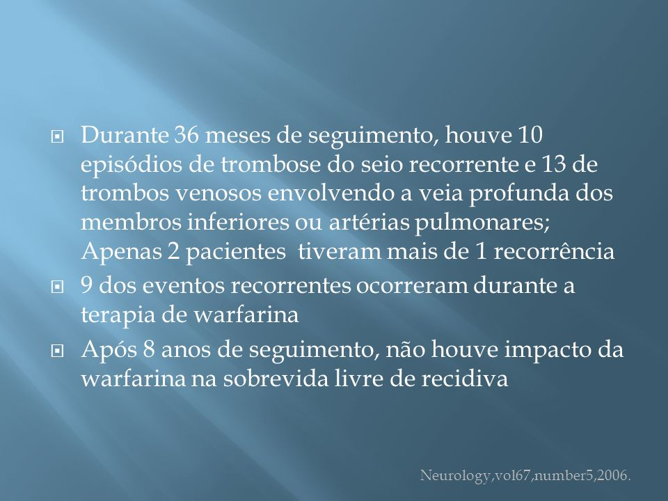 9 dos eventos recorrentes ocorreram durante a terapia de warfarina