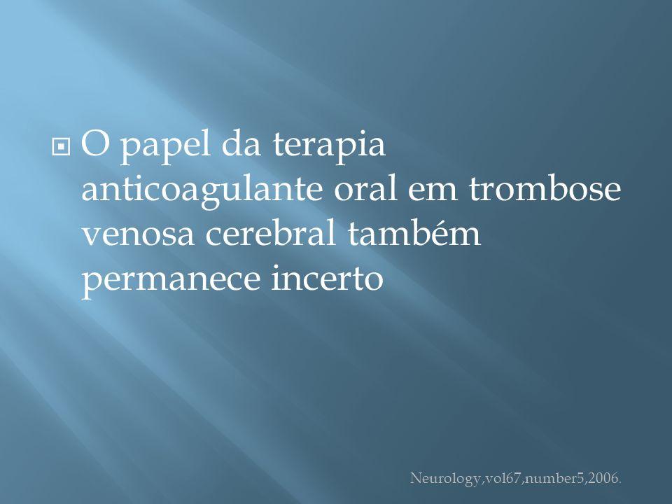 O papel da terapia anticoagulante oral em trombose venosa cerebral também permanece incerto