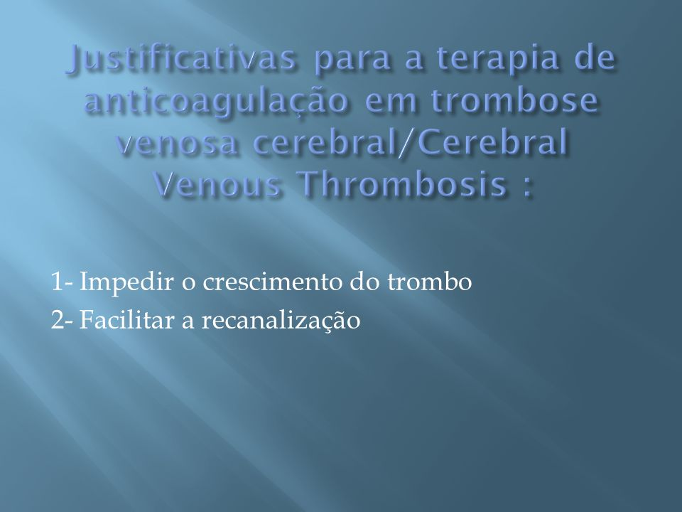 Justificativas para a terapia de anticoagulação em trombose venosa cerebral/Cerebral Venous Thrombosis :