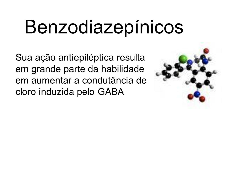 Benzodiazepínicos Sua ação antiepiléptica resulta em grande parte da habilidade em aumentar a condutância de cloro induzida pelo GABA.