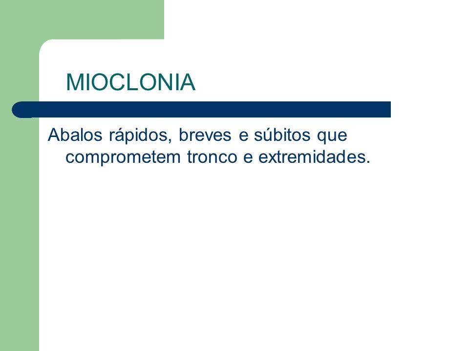 MIOCLONIA Abalos rápidos, breves e súbitos que comprometem tronco e extremidades.