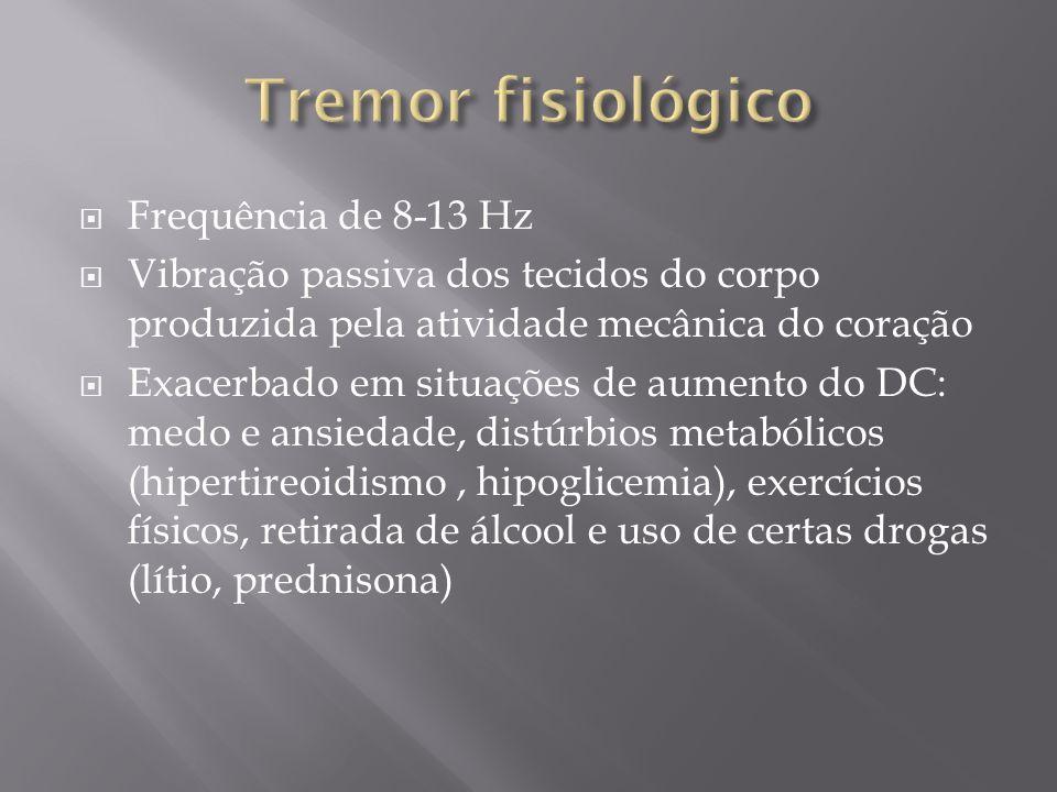 Tremor fisiológico Frequência de 8-13 Hz