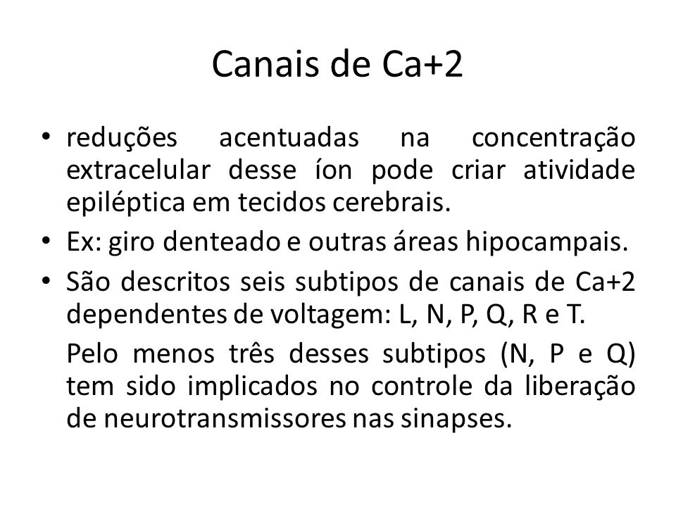 Canais de Ca+2 reduções acentuadas na concentração extracelular desse íon pode criar atividade epiléptica em tecidos cerebrais.