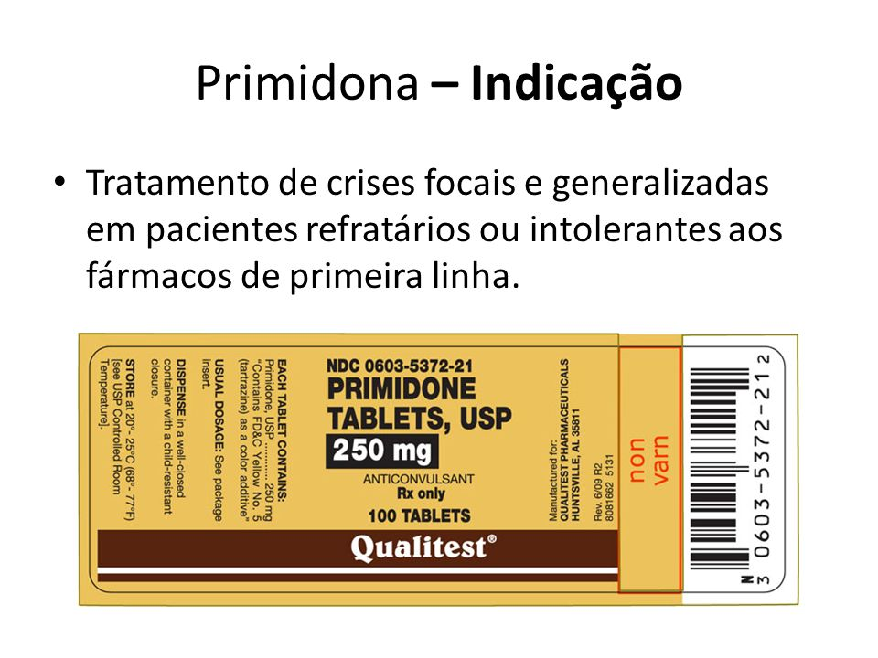 Primidona – Indicação Tratamento de crises focais e generalizadas em pacientes refratários ou intolerantes aos fármacos de primeira linha.