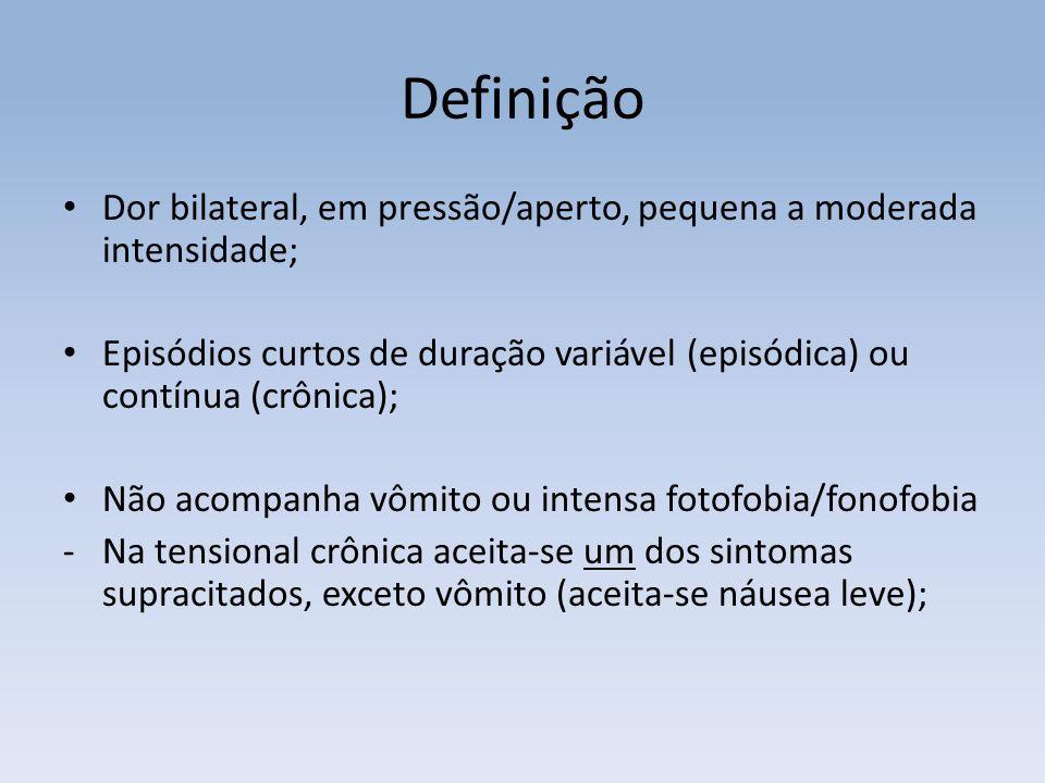 Definição Dor bilateral, em pressão/aperto, pequena a moderada intensidade; Episódios curtos de duração variável (episódica) ou contínua (crônica);