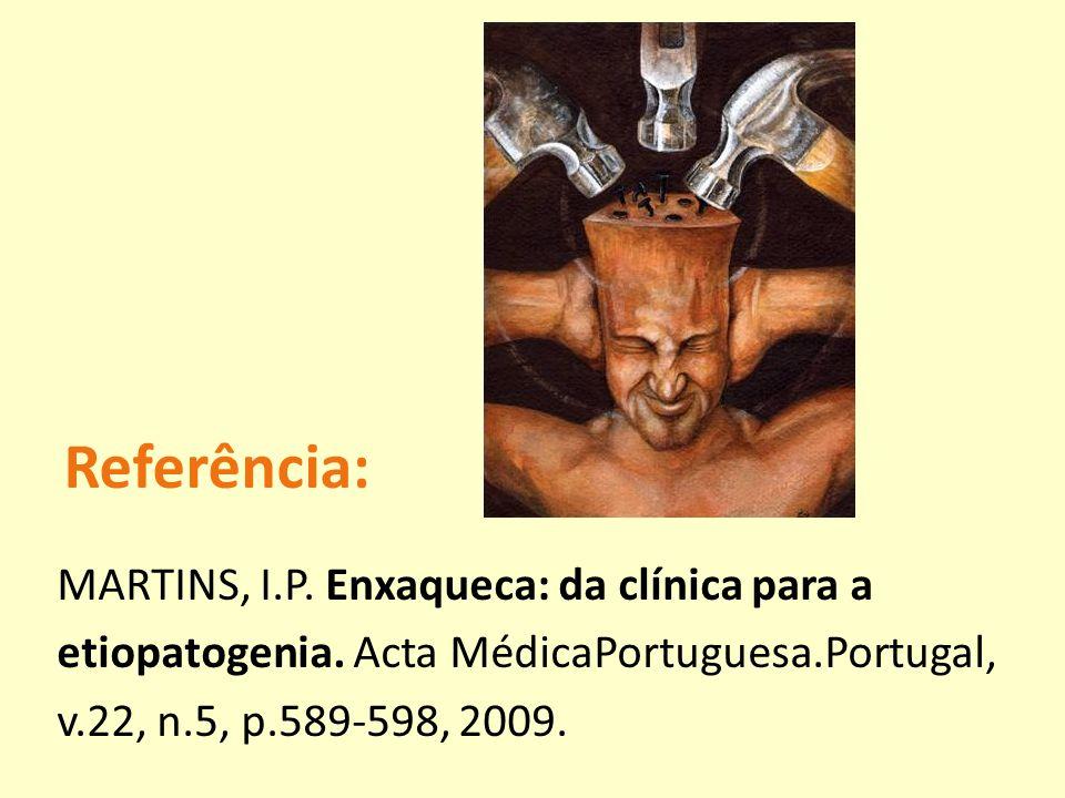 Referência: MARTINS, I.P. Enxaqueca: da clínica para a