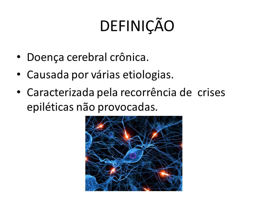 DEFINIÇÃO Doença cerebral crônica. Causada por várias etiologias.