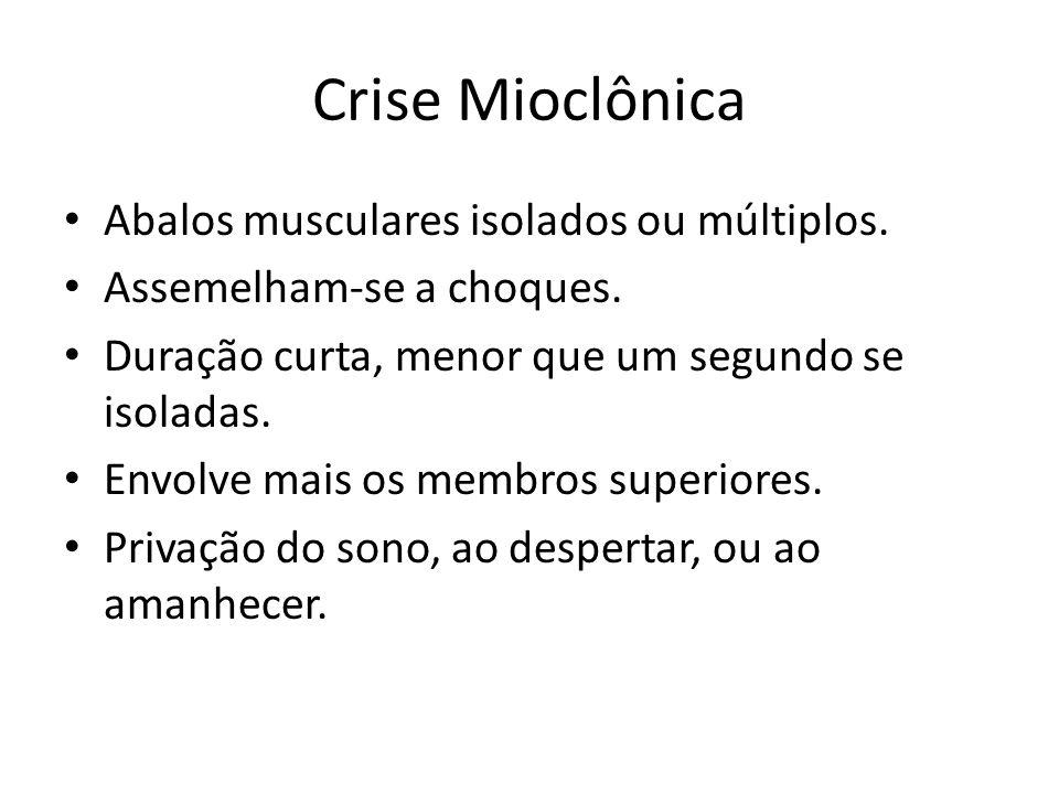Crise Mioclônica Abalos musculares isolados ou múltiplos.